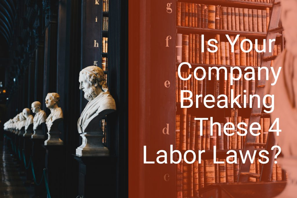 Is Your Company Breaking These 4 Labor Laws